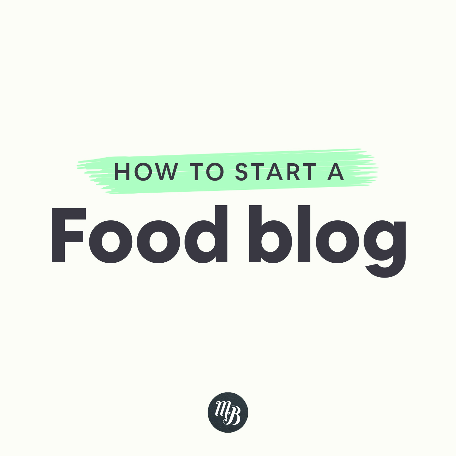 Minimalist baker logo and text saying How to Start a Food Blog