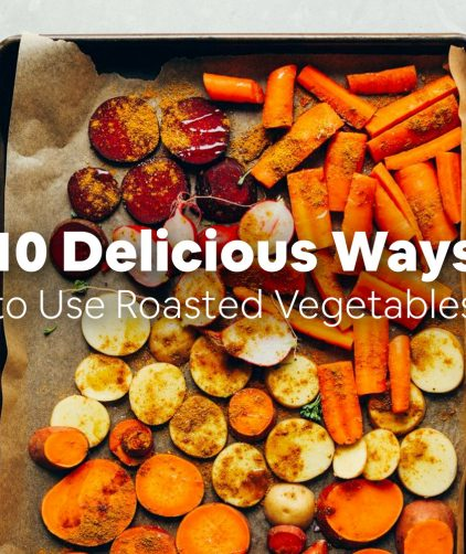 Baking sheet of sliced vegetables overlaid with text saying 10 Delicious Ways to Use Roasted Vegetables
