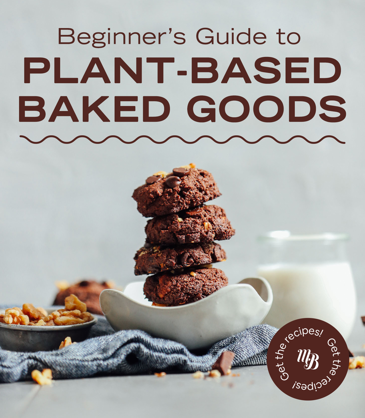 Bowl with a stack of cookies overlaid with texting saying Beginner's Guide to Plant-Based Baked Goods