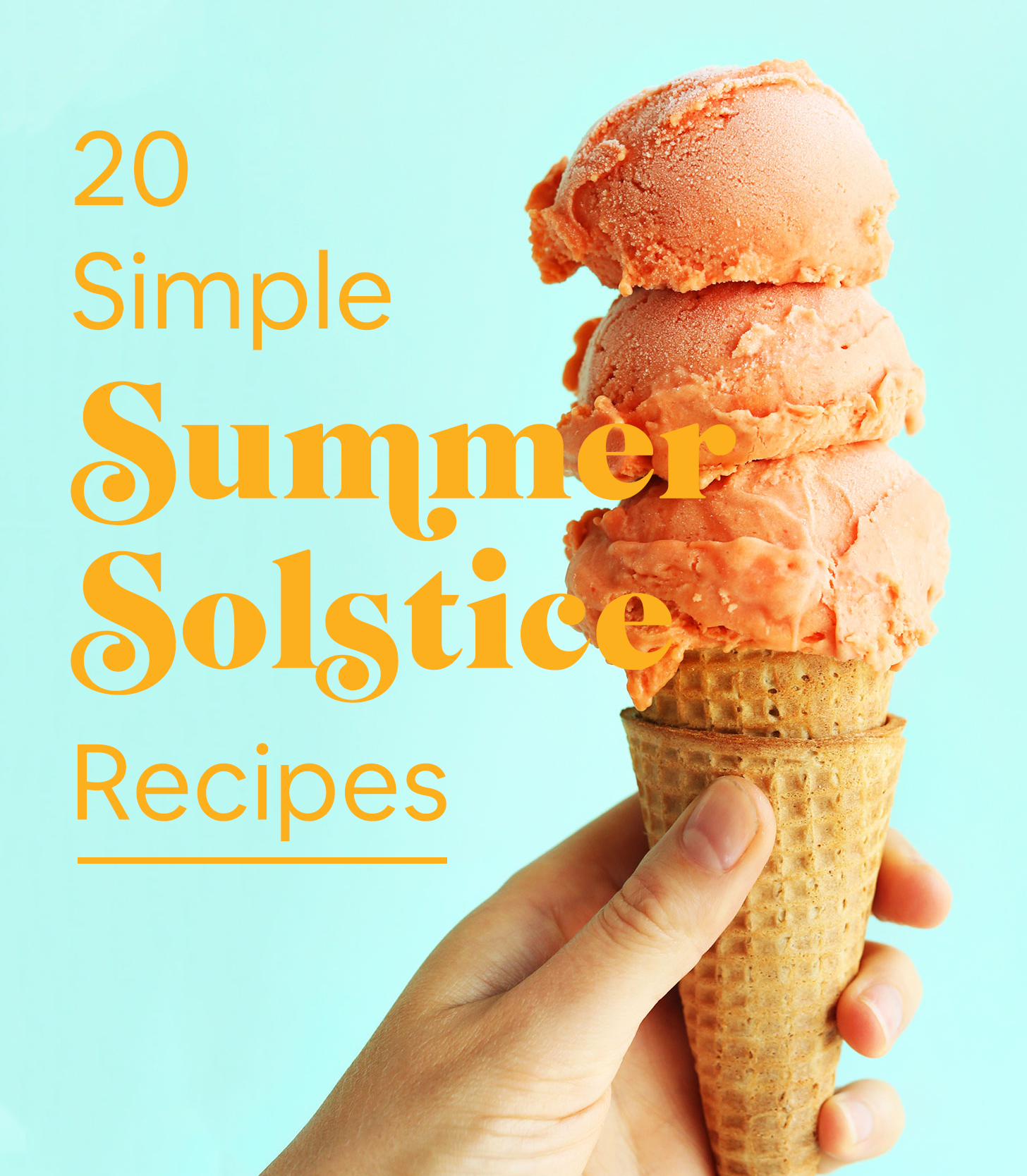 Scoops of raspberry mango sorbet on a cone with text overlaid saying 20 Simple Summer Solstice Recipes
