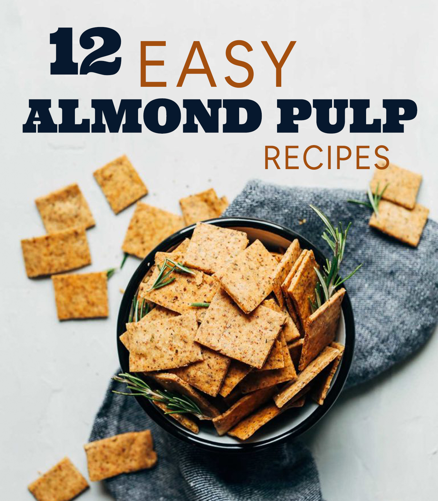 Overflowing bowl of almond pulp crackers with text overlaid saying 12 Easy Almond Pulp Recipes