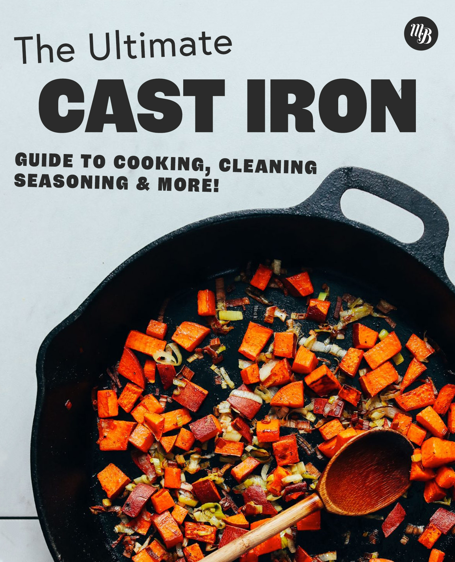 Vegetables in a cast-iron pan with text saying The Ultimate Cast Iron Guide to Cooking, Cleaning, Seasoning & More!